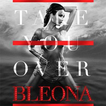 Bleona's 'Take You Over' Now On Itunes